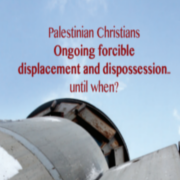 Palestinian Christians - Ongoing forcible displacement and dispossession